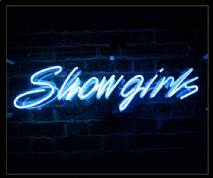SHOW GIRLS Neon Sign